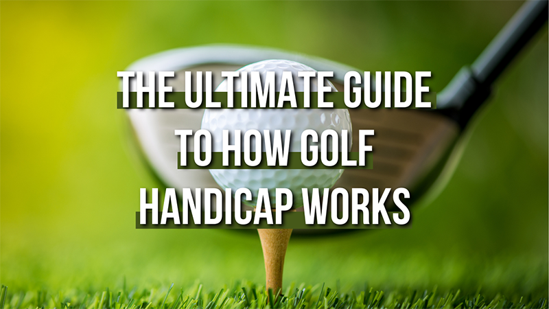 The ultimate guide to how golf handicap works